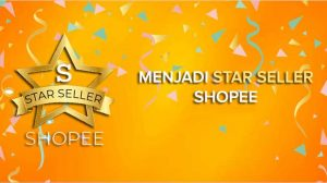 Mengejar Label Star Seller di Akun Shopee